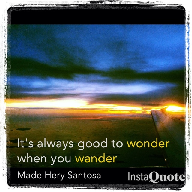 It's always good to wonder when you wander - Santosa
