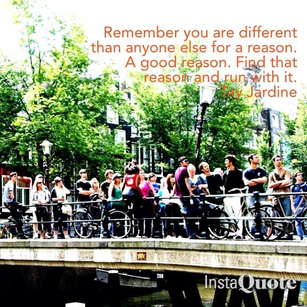 Remember you are different for a reason - Jardine